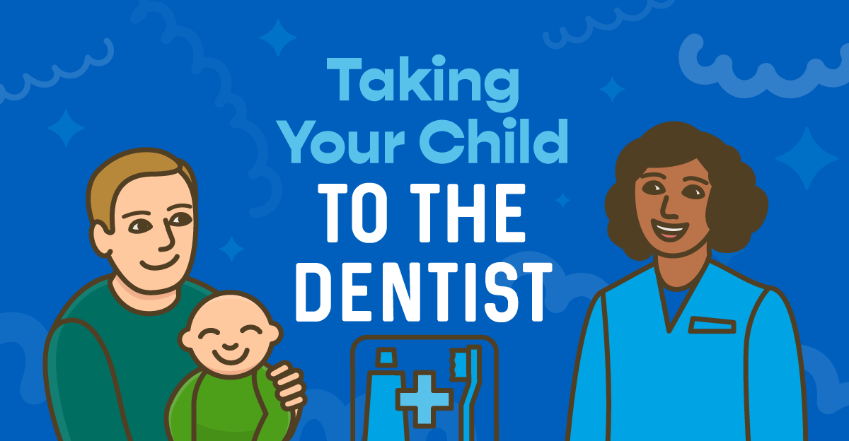 tips for how to make taking your child to the dentist a positive experience for everyone